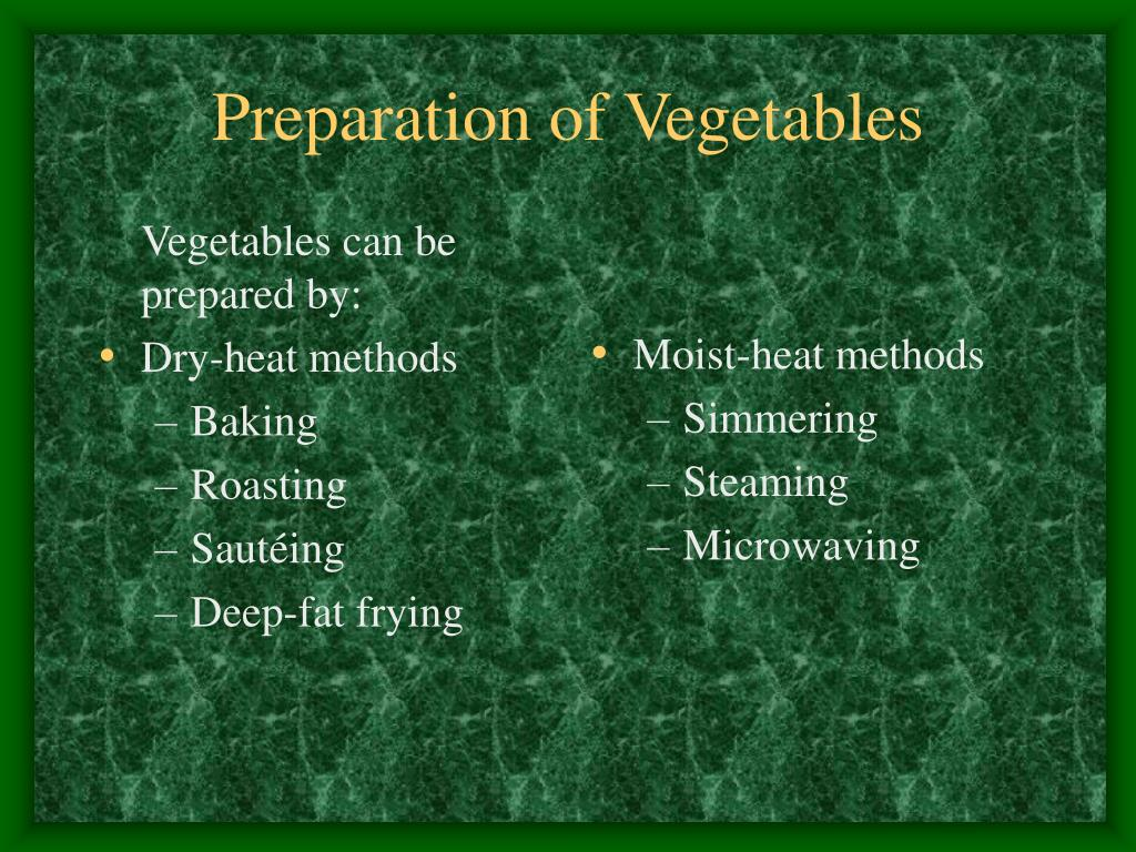 Vegetables can be prepared by:
