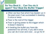 so you beat it can you do it again yes beat the buffet trigger