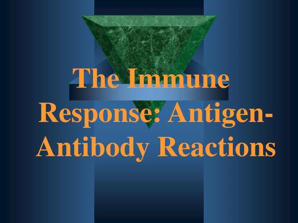 The Immune Response: Antigen-Antibody Reactions
