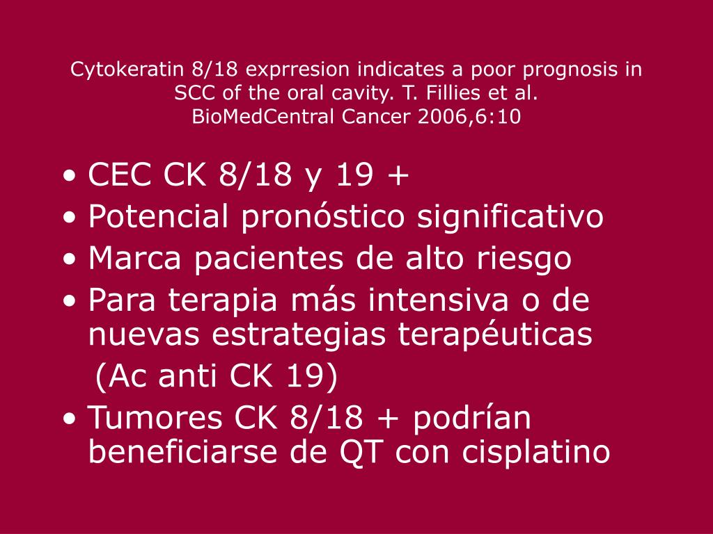Cytokeratin 8/18 exprresion indicates a poor prognosis in SCC of the oral cavity. T. Fillies et al.                             BioMedCentral Cancer 2006,6:10