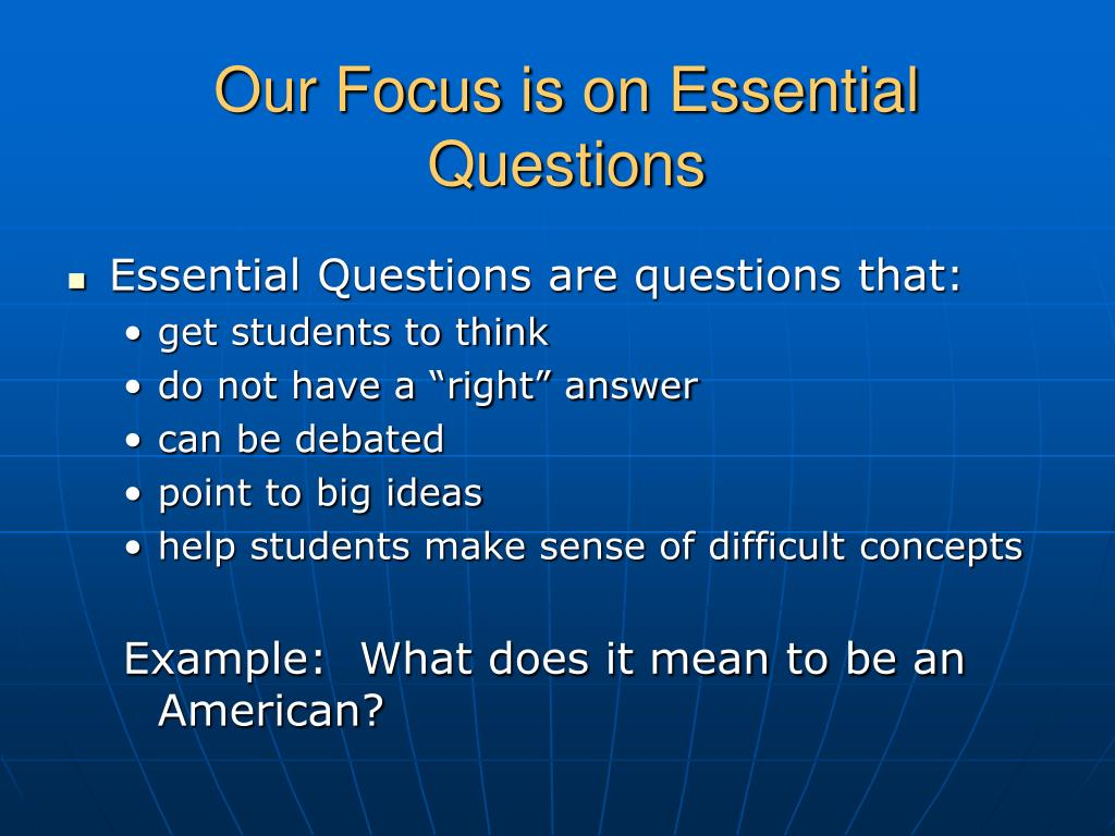 Our Focus is on Essential Questions