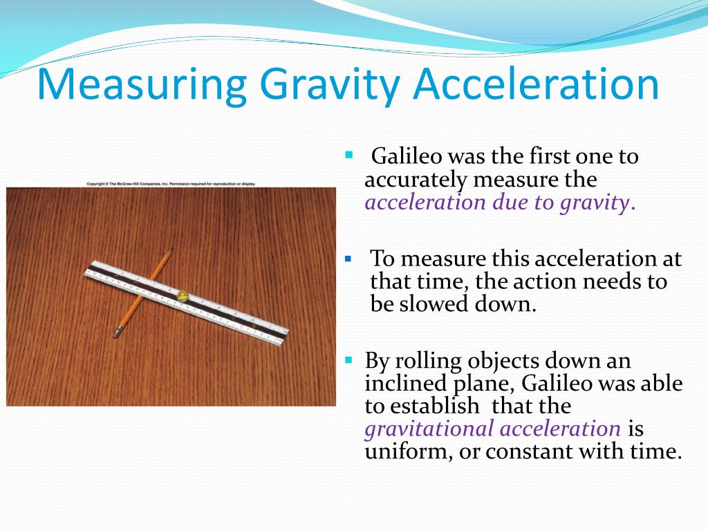 measuring the acceleration of gravity Another frequently used unit is the acceleration due to gravity — g although the term g force is often used, the g is a measure of acceleration, not force (more on forces later) of particular concern to humans are the physiological effects of acceleration.