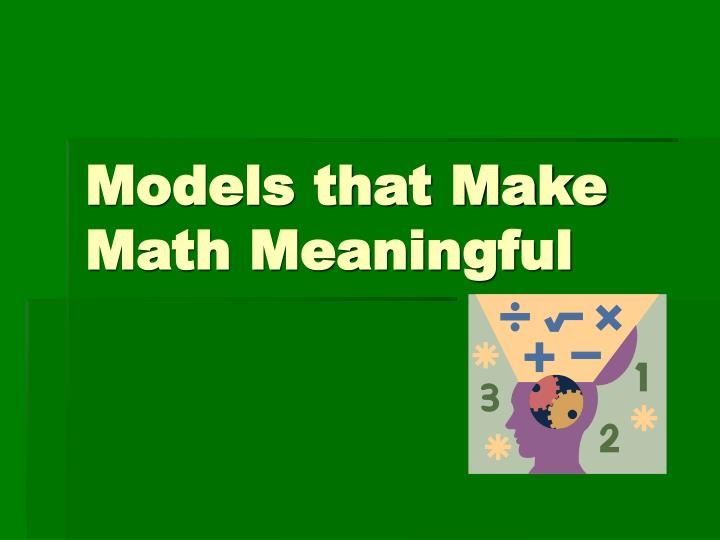 Models that make math meaningful