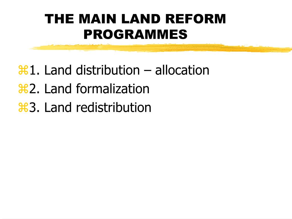 THE MAIN LAND REFORM PROGRAMMES