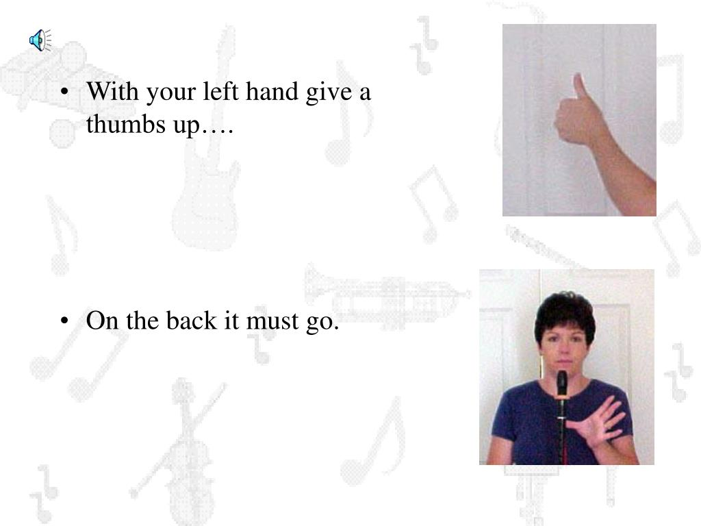 With your left hand give a thumbs up….