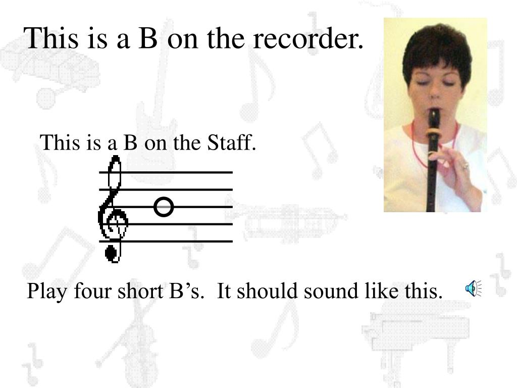 This is a B on the recorder.