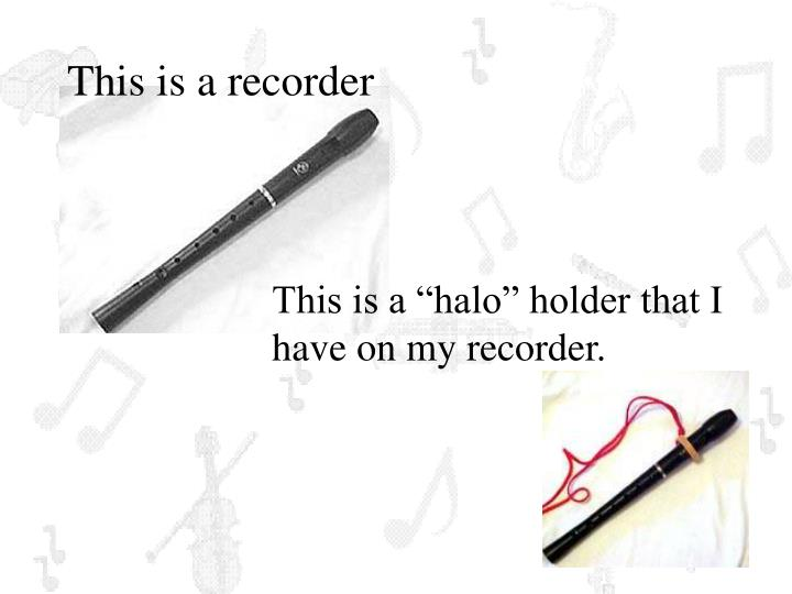 This is a recorder