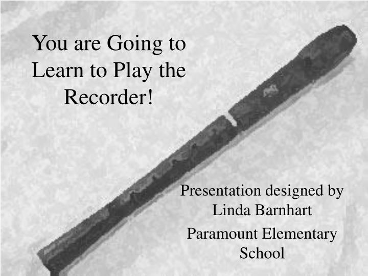 You are going to learn to play the recorder l.jpg