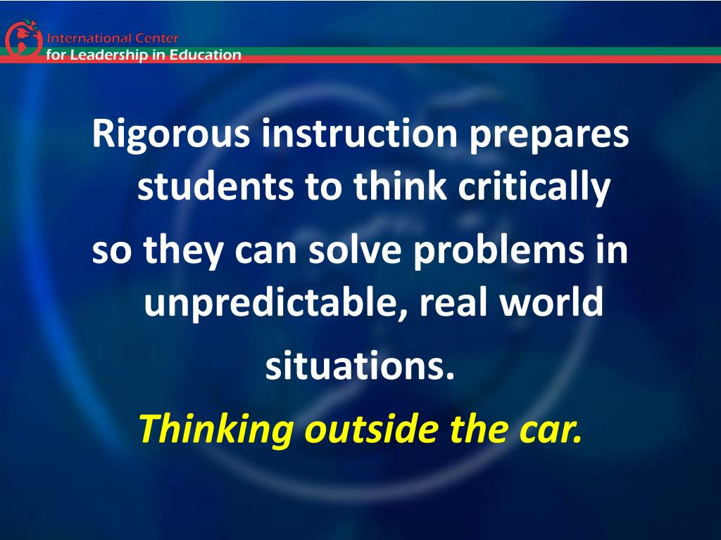 Rigorous instruction prepares students to think critically