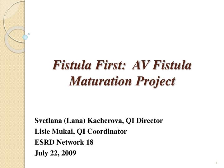 Fistula first av fistula maturation project l.jpg