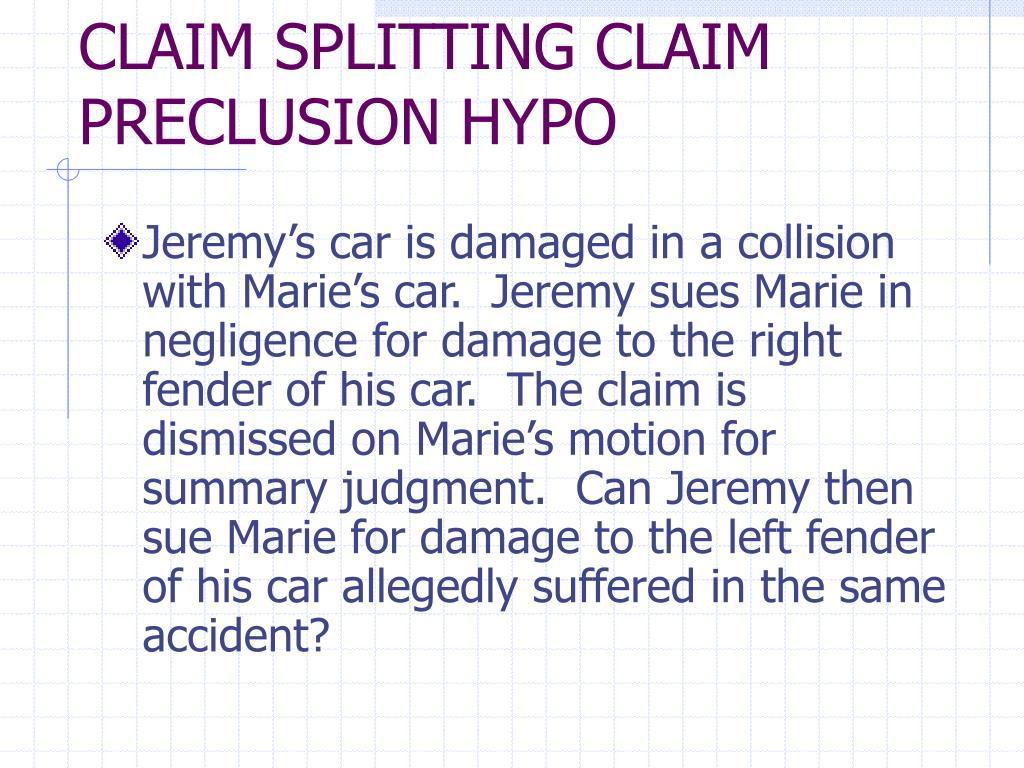 CLAIM SPLITTING CLAIM PRECLUSION HYPO