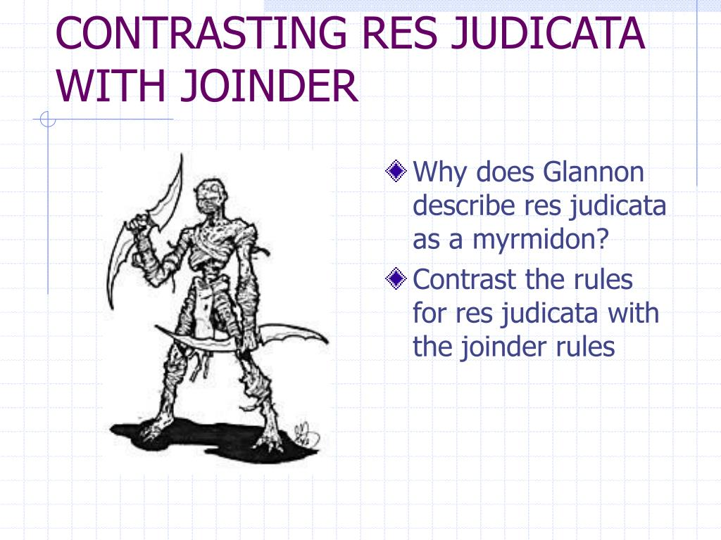 CONTRASTING RES JUDICATA WITH JOINDER