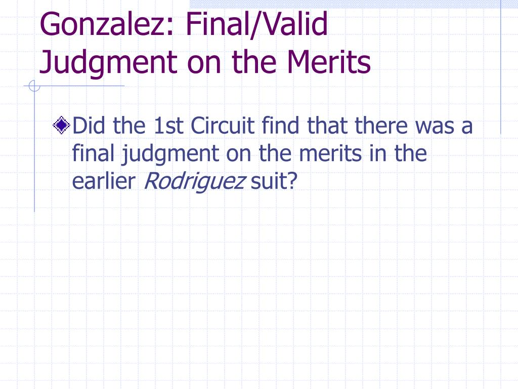 Gonzalez: Final/Valid Judgment on the Merits