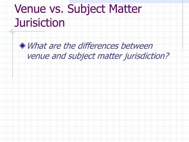 Venue vs subject matter jurisiction