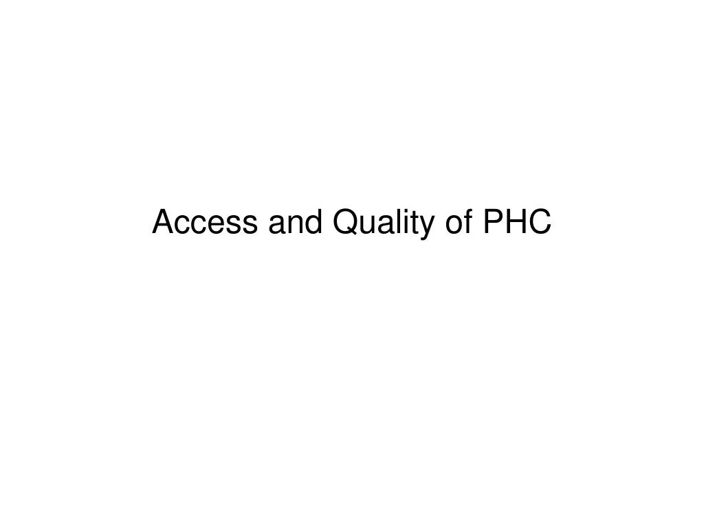Access and Quality of PHC