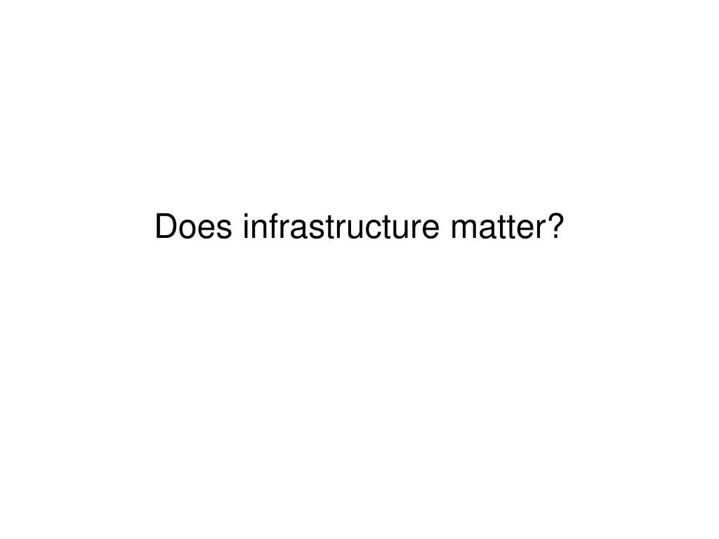 Does infrastructure matter?