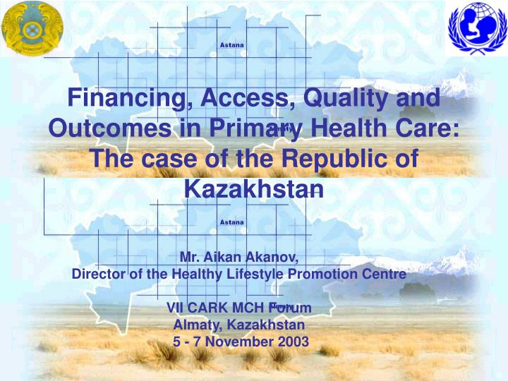 Financing access quality and outcomes in primary health care the case of the republic of kazakhstan l.jpg