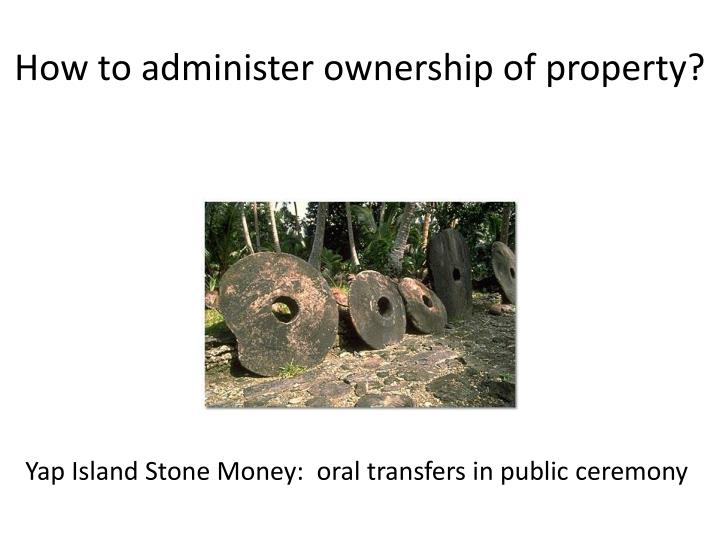 How to administer ownership of property