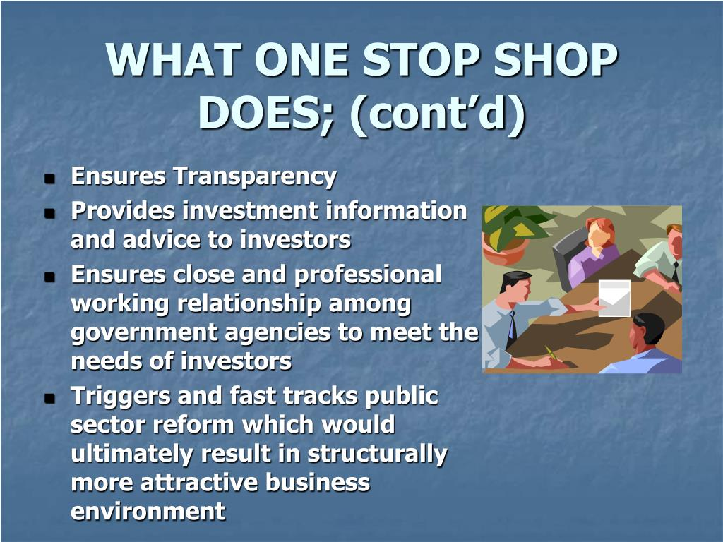 WHAT ONE STOP SHOP DOES; (cont'd)