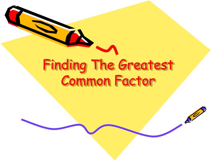 PPT - Finding The Greatest Common Factor PowerPoint ...