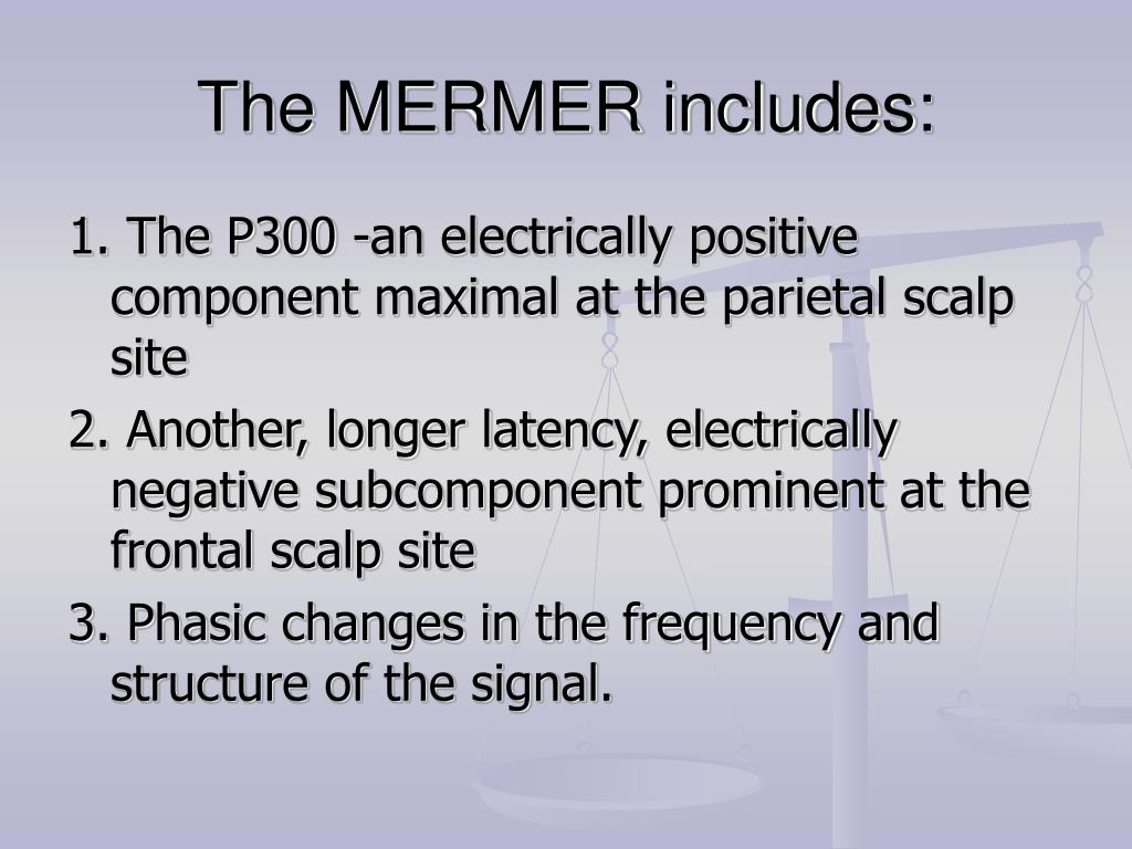 The MERMER includes: