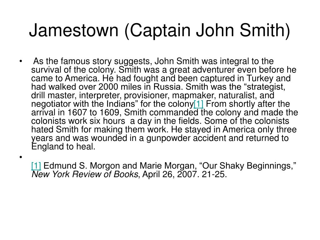 summary of the jamestown fiasto by morgan The labor problem at jamestown, 1607-18 author(s): edmund s morgan source: the american historical review, vol 76, no 3 (jun, 1971), pp 595-611.