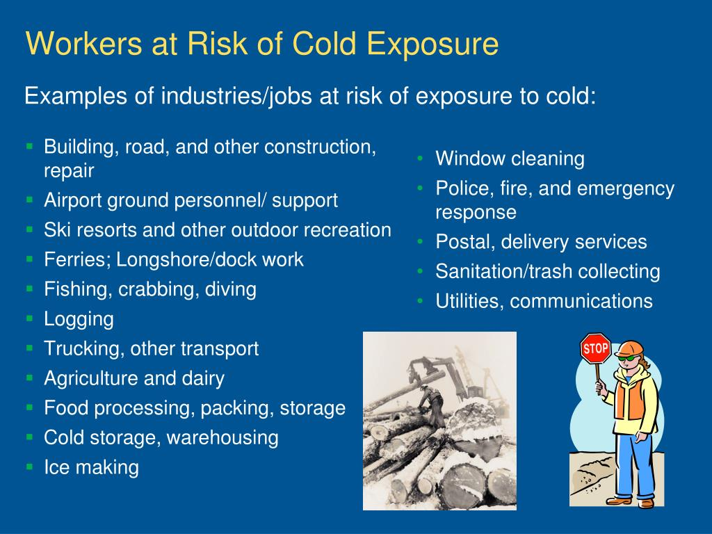 Examples of industries/jobs at risk of exposure to cold: