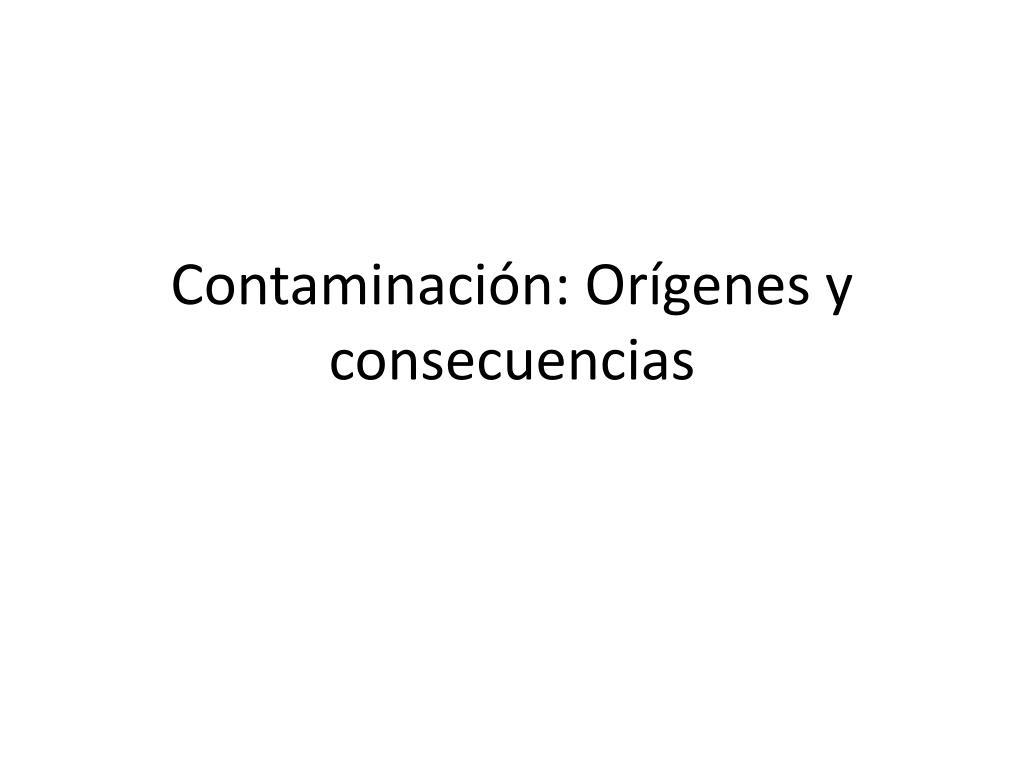 Contaminación: Orígenes y consecuencias