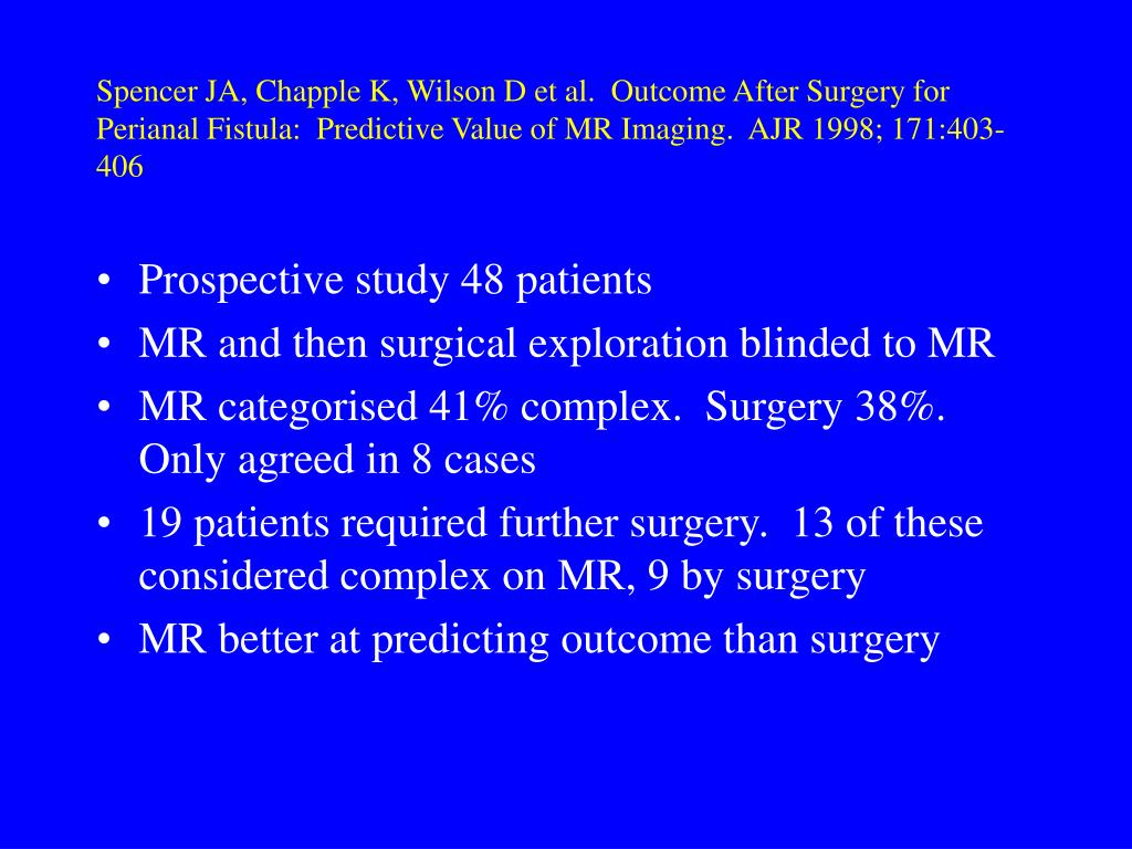 Spencer JA, Chapple K, Wilson D et al.  Outcome After Surgery for Perianal Fistula:  Predictive Value of MR Imaging.  AJR 1998; 171:403-406
