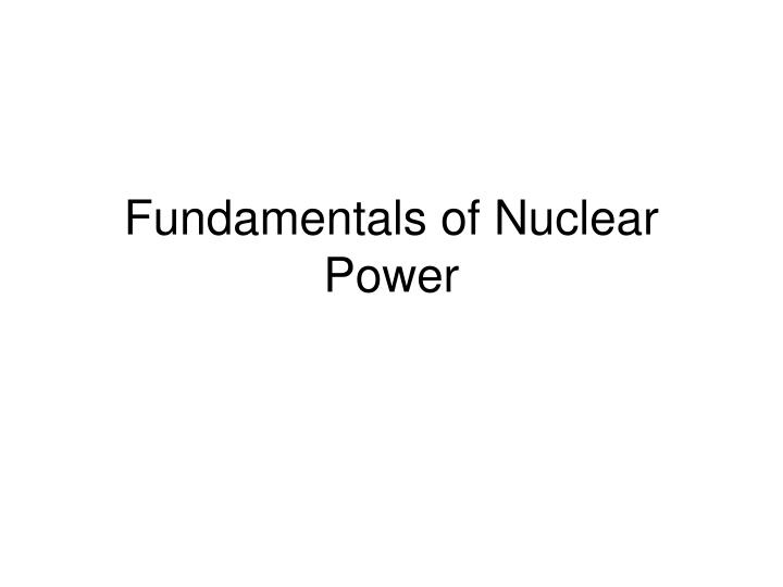 Fundamentals of nuclear power l.jpg