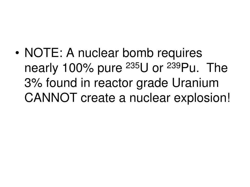 NOTE: A nuclear bomb requires nearly 100% pure