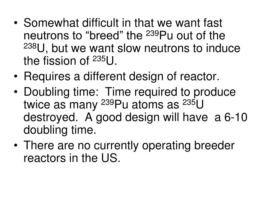 "Somewhat difficult in that we want fast neutrons to ""breed"" the"