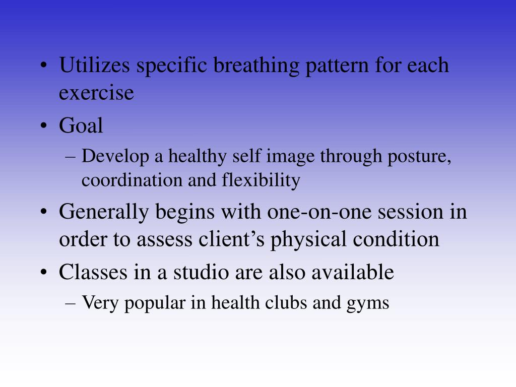 Utilizes specific breathing pattern for each exercise