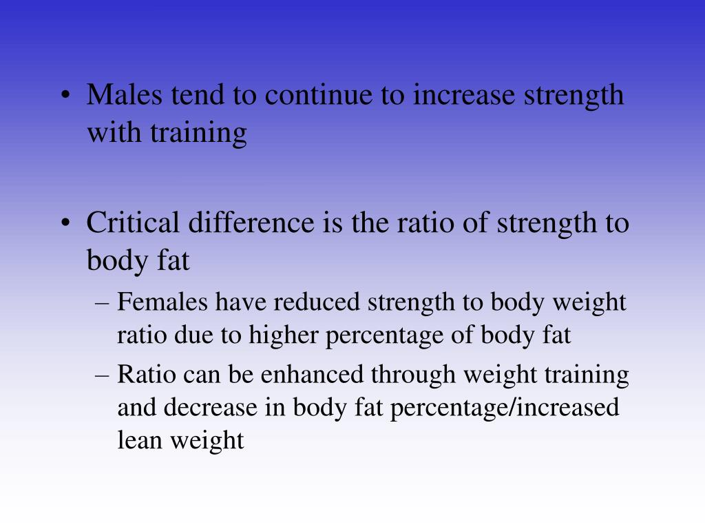 Males tend to continue to increase strength with training