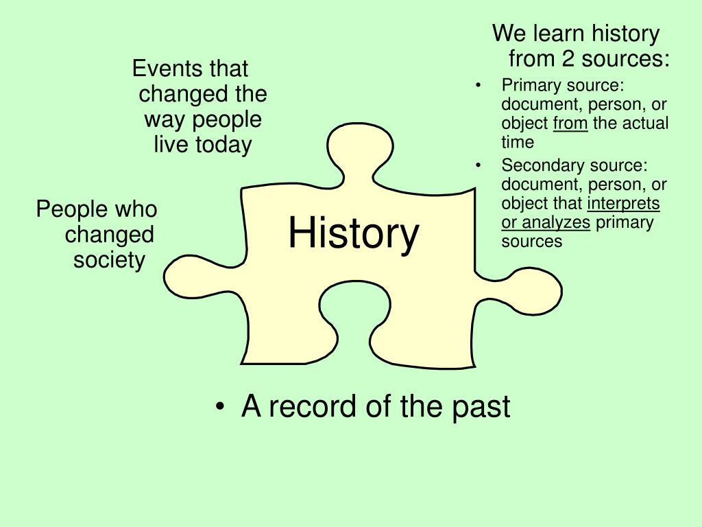We learn history from 2 sources: