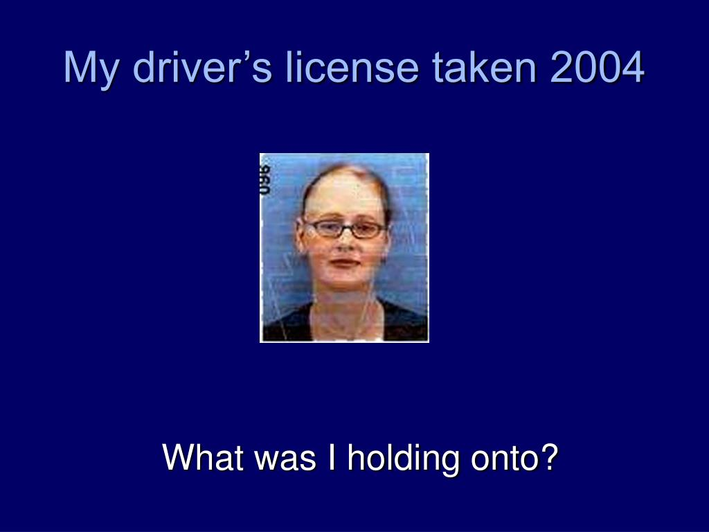 My driver's license taken 2004