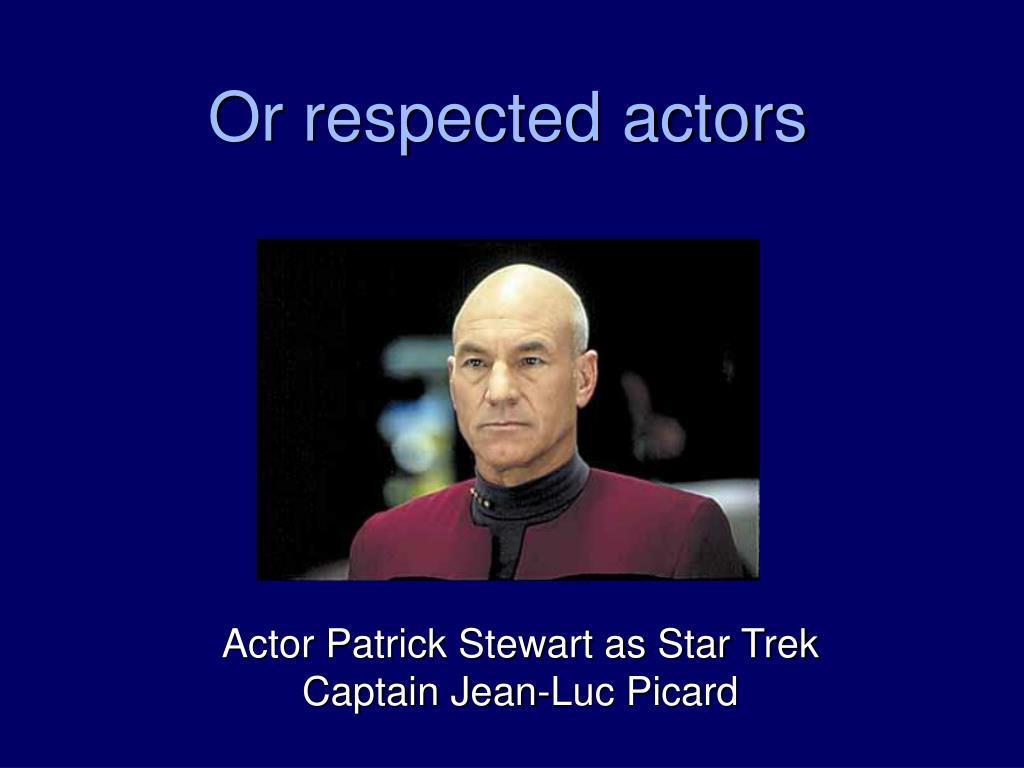 Or respected actors