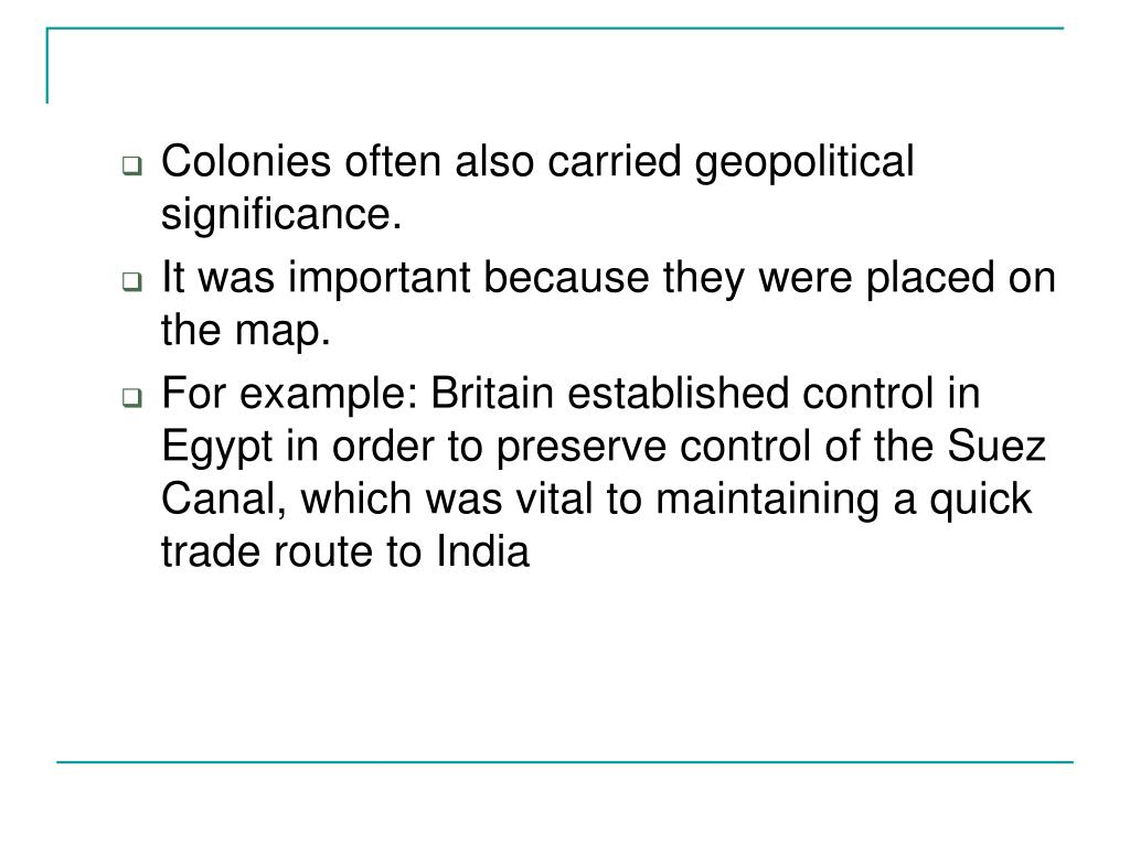 Colonies often also carried geopolitical significance.