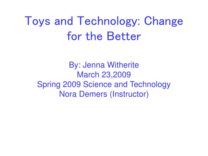 Toys and technology change for the better l.jpg