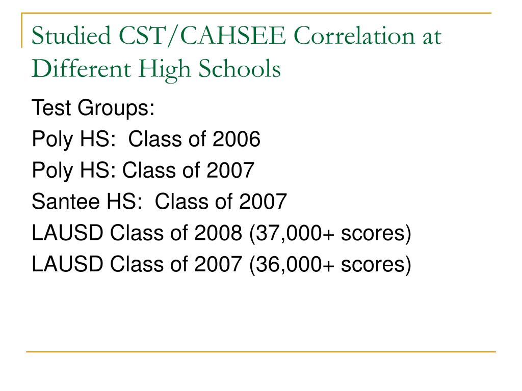 Studied CST/CAHSEE Correlation at Different High Schools