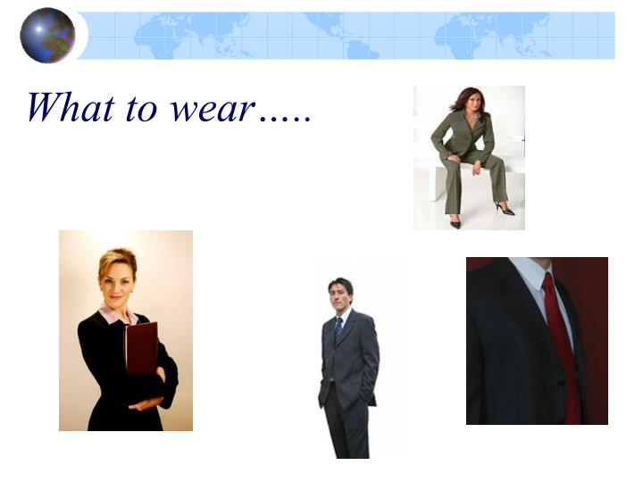 What to wear…..