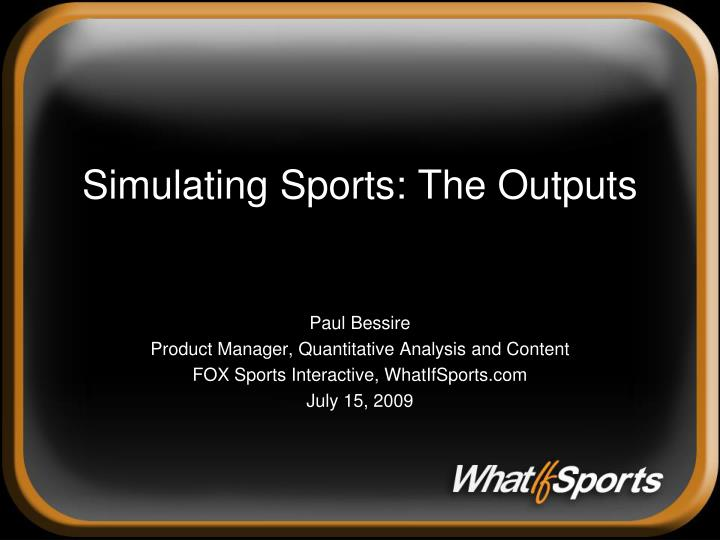 Simulating sports the outputs