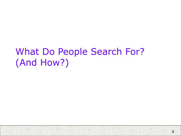What do people search for and how l.jpg