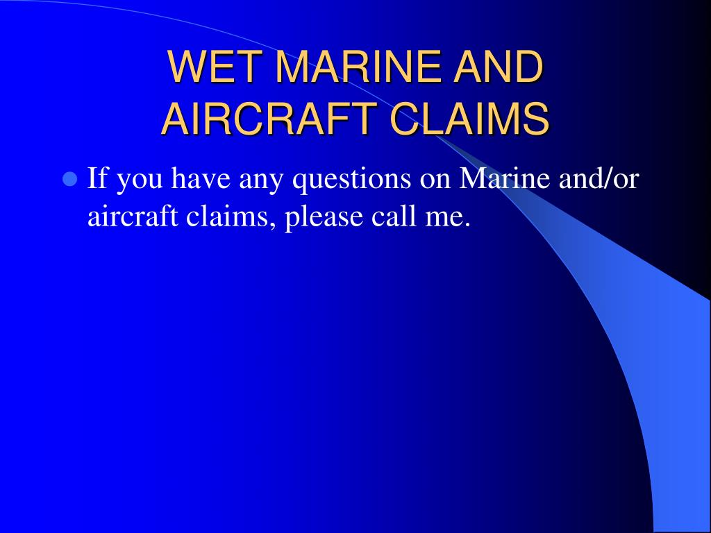 WET MARINE AND AIRCRAFT CLAIMS