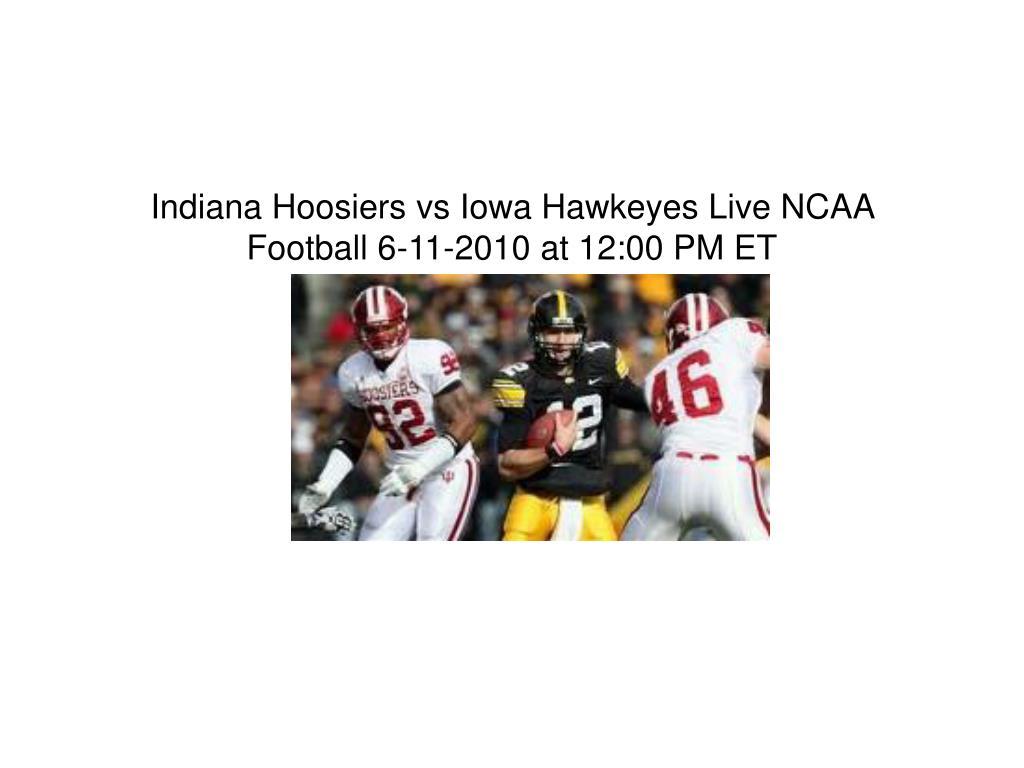 Indiana Hoosiers vs Iowa Hawkeyes Live NCAA Football 6-11-2010 at 12:00 PM ET