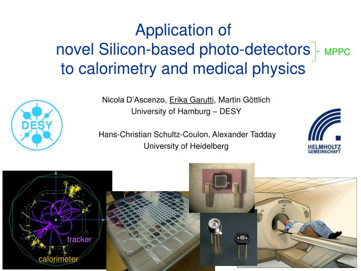 Application of novel silicon based photo detectors to calorimetry and medical physics