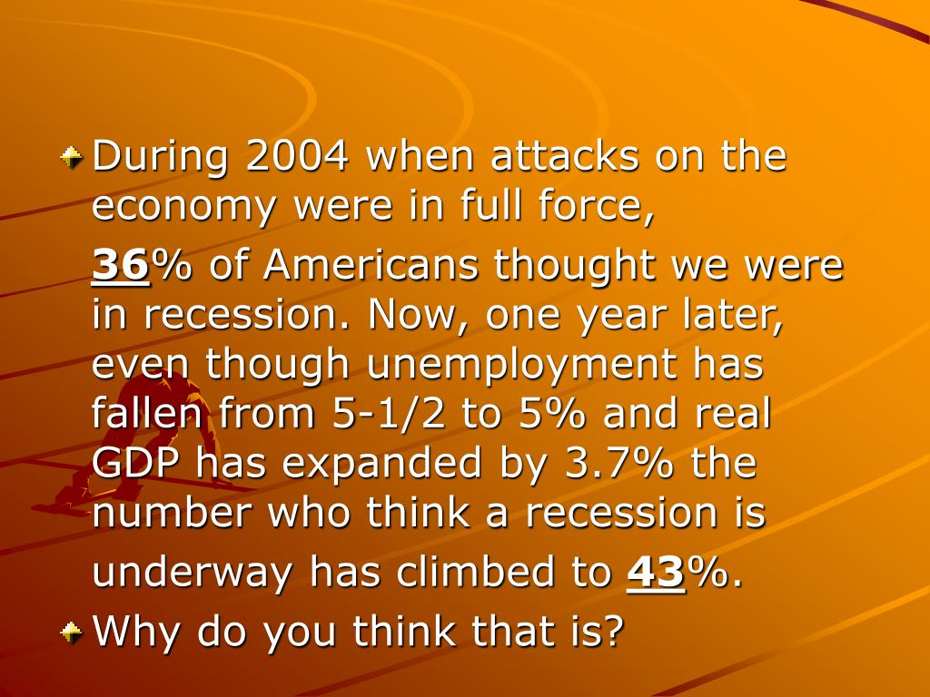 During 2004 when attacks on the economy were in full force,