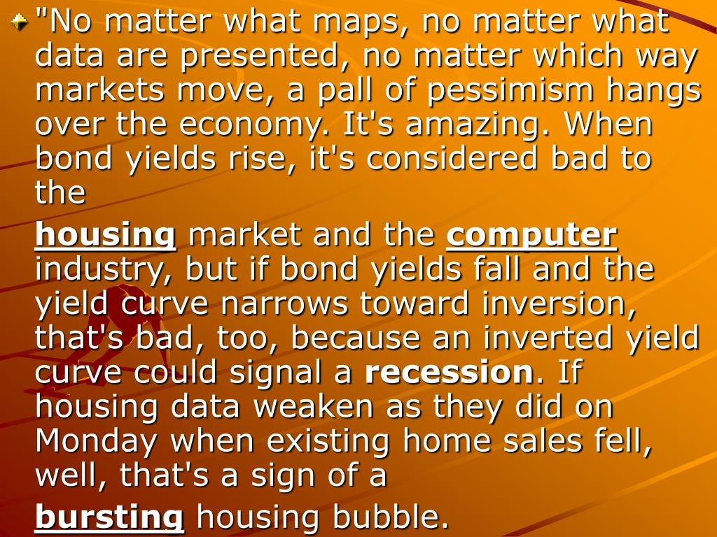 """No matter what maps, no matter what data are presented, no matter which way markets move, a pall of pessimism hangs over the economy. It's amazing. When bond yields rise, it's considered bad to the"
