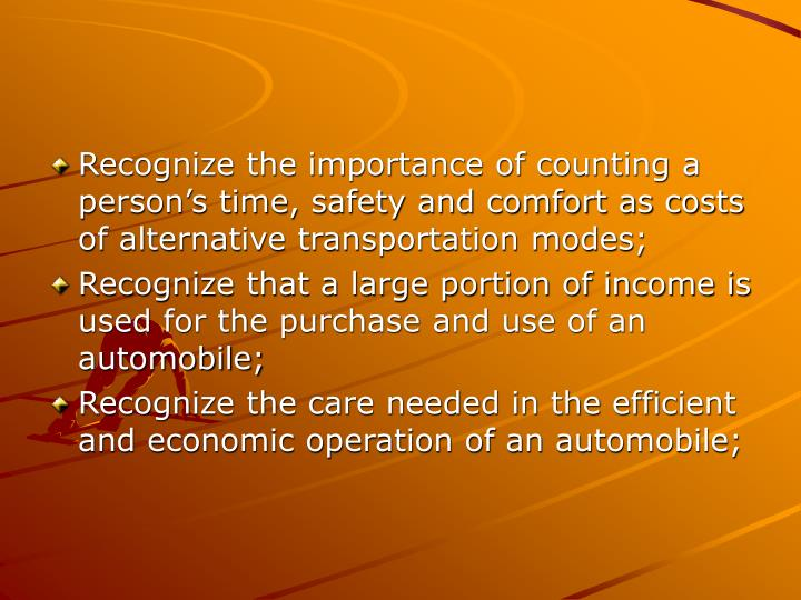 Recognize the importance of counting a person's time, safety and comfort as costs of alternative t...