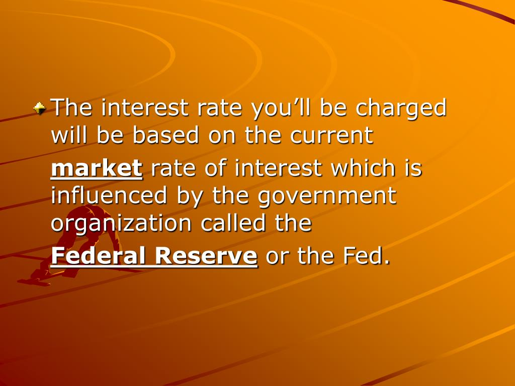 The interest rate you'll be charged will be based on the current